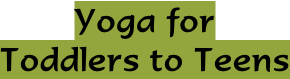 Yoga for Toddlers to Teens